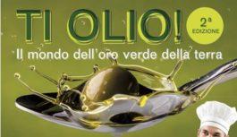 Ti Olio! : Il mondo dell'oro verde della terra